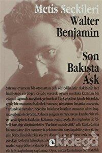 Son Bakışta Aşk Walter Benjamin'den Seçme Yazılar