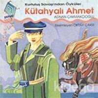 Kütahyalı Ahmet Kurtuluş Savaşı'ndan Öyküler