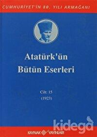 Atatürk'ün Bütün Eserleri Cilt: 15 (1923)
