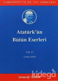 Atatürk'ün Bütün Eserleri Cilt: 27 (1934 - 1935)