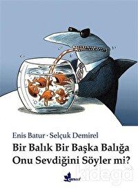 Bir Balık Bir Başka Balığa Onu Sevdiğini Söyler mi?