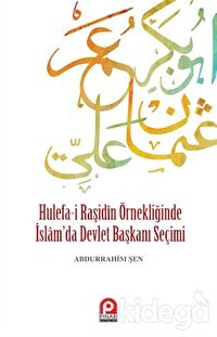 Hulefa-i Raşidin Örnekliğinde İslam'da Devlet Başkanı Seçimi