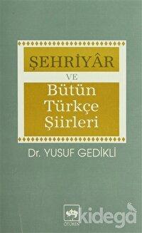 Şehriyar ve Bütün Türkçe Şiirleri