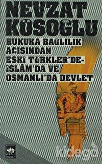 Hukuka Bağlılık Açısından Eski Türkler'de - İslam'da ve Osmanlı'da Devlet