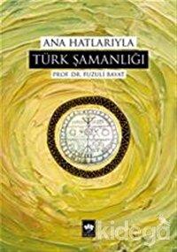 Ana Hatlarıyla Türk Şamanlığı