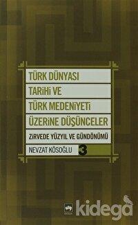 Türk Dünyası Tarihi ve Türk Medeniyeti Üzerine Düşünceler 3. Kitap