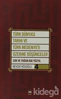 Türk Dünyası Tarihi ve Türk Medeniyeti Üzerine Düşünceler 4. Kitap