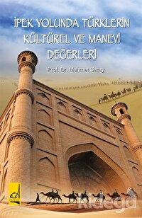 İpek Yolunda Türklerin Kültürel ve  Manevi Değerleri
