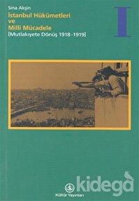 İstanbul Hükümetleri ve Milli Mücadele Cilt: 1 Mutlakiyete Dönüş (1918-1919)