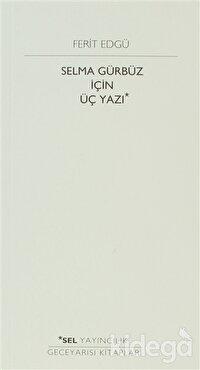 Selma Gürbüz İçin Üç Yazı