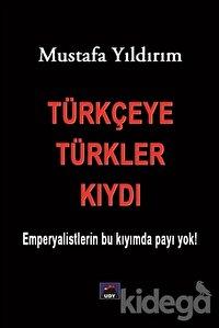 Türkçeye Türkler Kıydı
