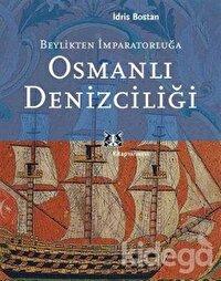 Beylikten İmparatorluğa Osmanlı Denizciliği