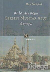 Bir İstanbul Bilgesi Sermet Muhtar Alus 1887-1952