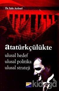 Atatürkçülükte Ulusal Hedef Ulusal Politika Ulusal Strateji