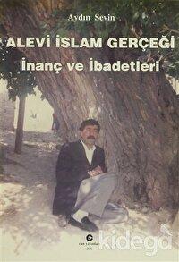 Alevi İslam Gerçeği : İnanç ve İbadetleri