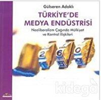 Türkiye'de Medya Endüstrisi Neoliberalizm Çağında Mülkiyet ve Kontrol İlişkileri