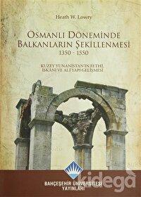 Osmanlı Döneminde Balkanların Şekillenmesi 1350 - 1550