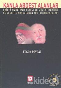 Kanla Abdest Alanlar: Said Nursi'den Fethullah Gülen, Demirel ve Ecevit'e Nurculuğun Tüm Bilinmeyenleri