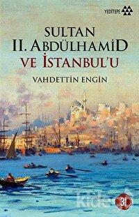 Sultan 2. Abdülhamid ve İstanbul'u
