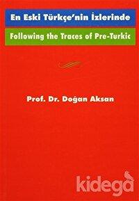 Following the Traces Of Pre-Turkic En Eski Türkçe'nin İzlerinde