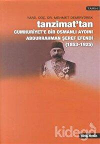 Tanzimat'tan Cumhuriyet'e Bir Osmanlı Aydını Abdurrahman Şeref Efendi 1853-1925