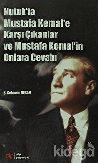 Nutuk'ta Mustafa Kemal'e Karşı Çıkanlar ve Mustafa Kemal'in Onlara Cevabı