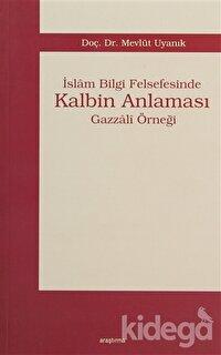 İslam Bilgi Felsefesinde Kalbin Anlaması