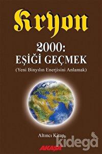 Kryon: 6. Kitap 2000: Eşiği Geçmek Yeni Binyıl'ın Enerjisini Anlamak