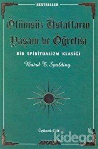 Ölümsüz Üstatların Yaşam ve Öğretisi Bir Spiritualizm Klasiği Üçüncü Cilt
