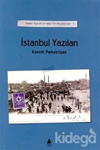 İstanbul Yazıları Cilt: 1 Ermeni Kaynaklarından Tarihe Katkılar