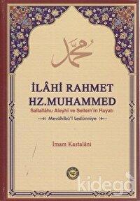 İlahi Rahmet Hz. Muhammed Sallallahu Aleyhi ve Sellem'in Hayatı