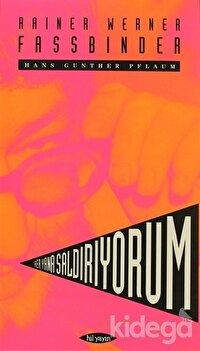 Her Yana Saldırıyorum - Rainer Werner Fassbinder