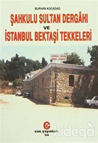 Şahkulu Sultan Dergahı ve İstanbul Bektaşi Tekkeleri