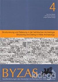 Byzas 4 - Strukturierung und Datierung in der hethitischen Archaeologie - Structuring and Dating in Hittite Archaeology