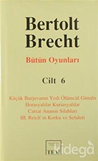 Bütün Oyunları Cilt: 6 Küçük Burjuvanın Yedi Ölümcül Günahı / Horasyalılar Kuriasyalılar / Carrar Ananın Silahları / 3. Reich'ın Korku ve Sefaleti