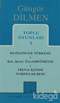 Toplu Oyunları 5 Kuzguncuk Türküsü Şan, Şeref, Ün = Amfitrüon Troya İçinde Vurdular Beni