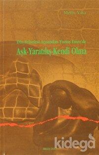Din Felsefesi Açısından Yunus Emre'de Aşk - Yaratılış - Kendi Olma