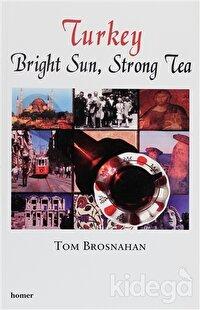 Turkey Bright Sun, Strong Tea