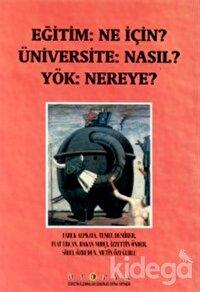 Eğitim: Ne İçin? Üniversite: Nasıl? Yök: Nereye?