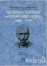 Osmanlıdan Cumhuriyete İki Devrin Müftüsü Mustafa Sırrı (Sezen) 1888 - 1939