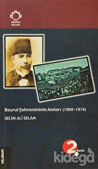 Beyrut Şehremininin Anıları (1908-1918) Arapların Gözüyle Osmanlı