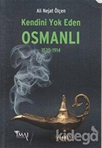 Kendini Yok Eden Osmanlı 1535 - 1914