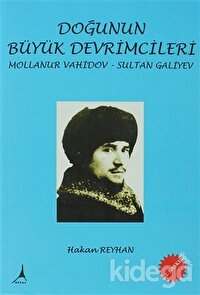 Doğunun Büyük Devrimcileri - Mollanur Vahidov-Sultan Galiyev