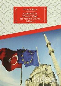 Cumhuriyet Türkiyesi'nde Bir Mesele Olarak İslam 1