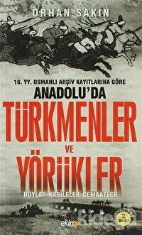 16. Yüzyıl Osmanlı Arşiv Kayıtlarına Göre Anadolu'da Türkmenler ve Yörükler