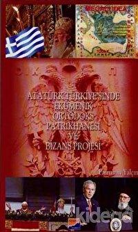 Atatürk Türkiye'sinde Ekümenik Ortodoks Patrikhanesi ve Bizans Projesi