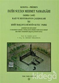 Kosova-Prizren Fatih Sultan Mehmet Namazgahı (Kırık Cami) Kazı ve Restorasyon Çalışmaları İle Şehit Başçavuş Hüseyin Kutlu Parkı