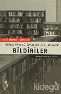 Bildiriler I. Ulusal Okul Kütüphanecileri Konferansı