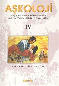 Aşkoloji 4. Cilt Doğu ve Batı Edebiyatından Aşk ve Tutku Şiirleri Antolojisi