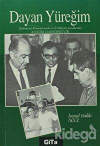 Dayan Yüreğim Demokrasi Komedyasında ve İş Dünyası Arenalarında Atatürk Cumhuriyetçisi